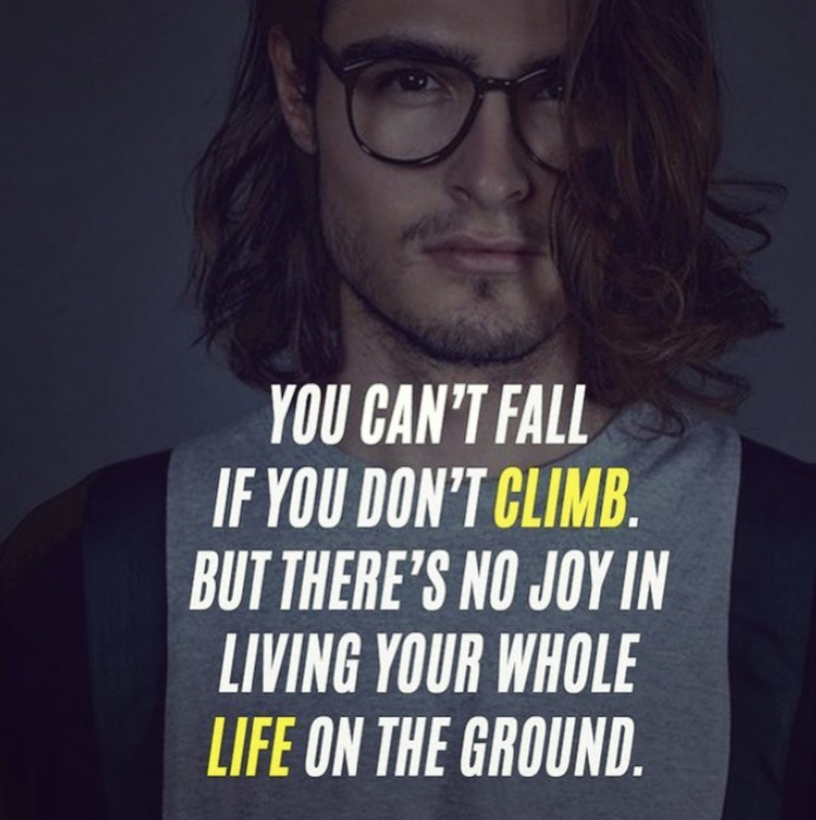 [Image] You can't fall if you don't climb. But there's no joy in living your whole life on the ground.