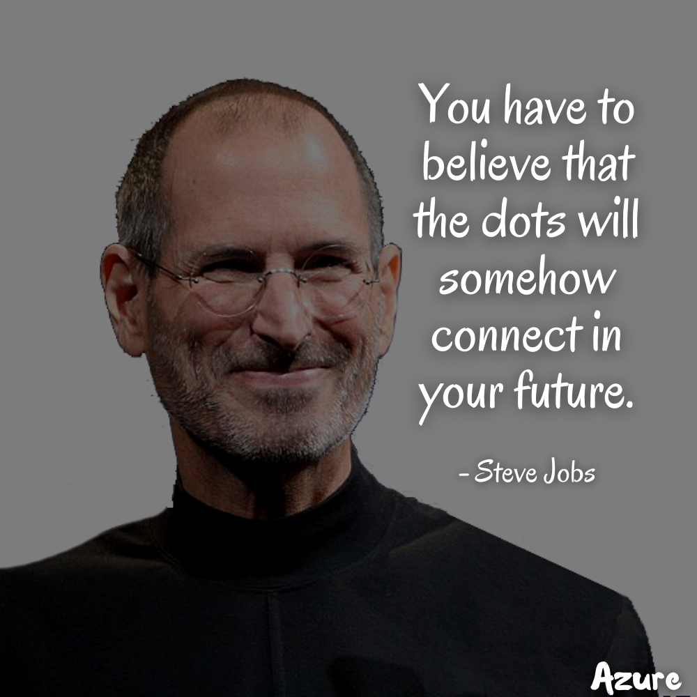"""You have to believe that the dots will somehow connect in your future"" – Steve Jobs [1000×1000]"