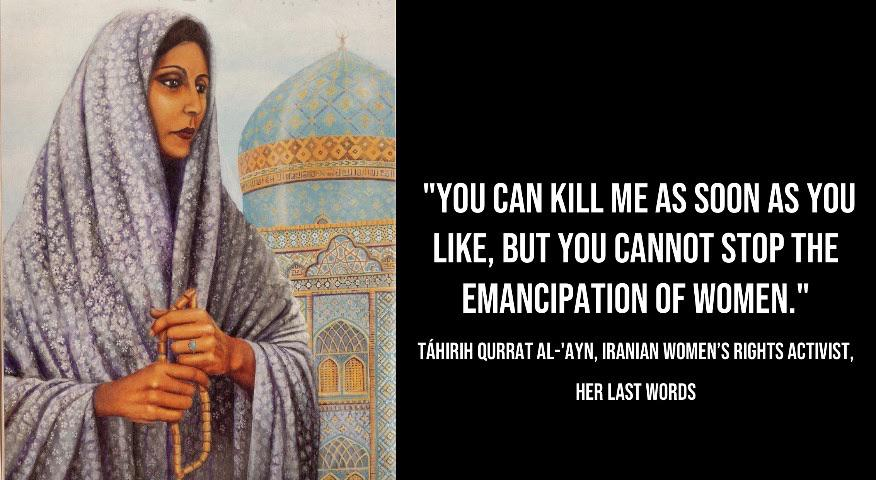 """You can kill me as soon as you like, but you cannot stop the emancipation of women.""—Táhirih Qurrat al-'Ayn [876×480]."