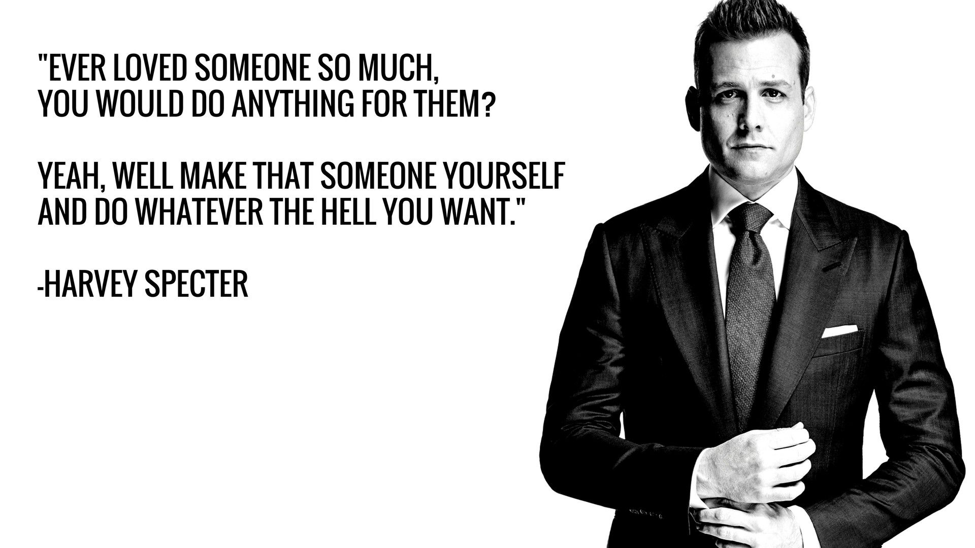 """EVER LOVED SOMEONE SO MUCH, YOU WOULD DO ANYTHING FOR THEM? YEAH, WELL MAKE THAT SOMEONE YOURSELF AND DO WHATEVER THE HELL YOU WANT."" -HARVEY SPECTER https://inspirational.ly"