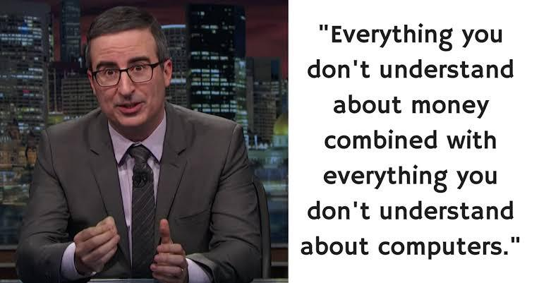 """(Bitcoin/Cryptocurrencies are) Everything you don't understand about money combined with everything you don't understand about computers"" John Oliver [764×401]"