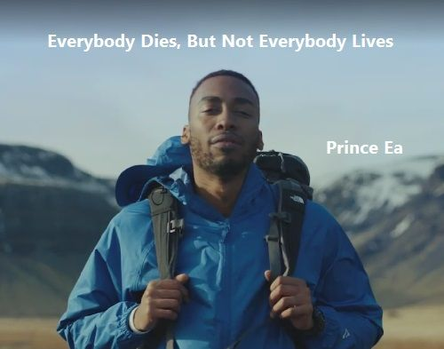 """Everybody Dies, But Not Everybody lives.""- Prince Ea. [800*450]"