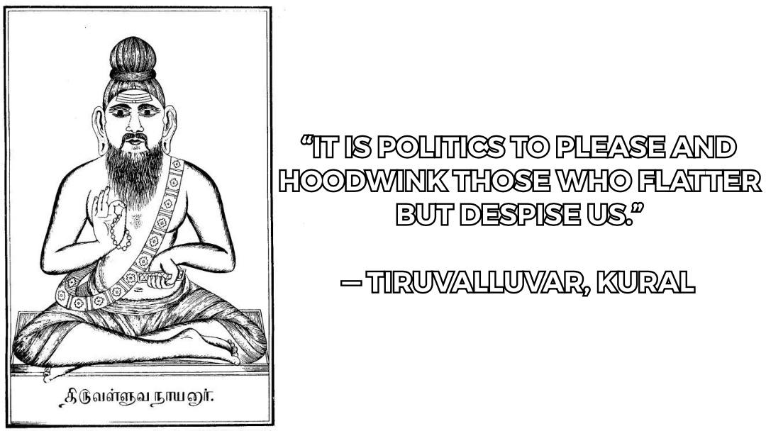 """It is politics to please and hoodwink those Who flatter but despise us."" ― Tiruvalluvar, Kural [1080×608]"