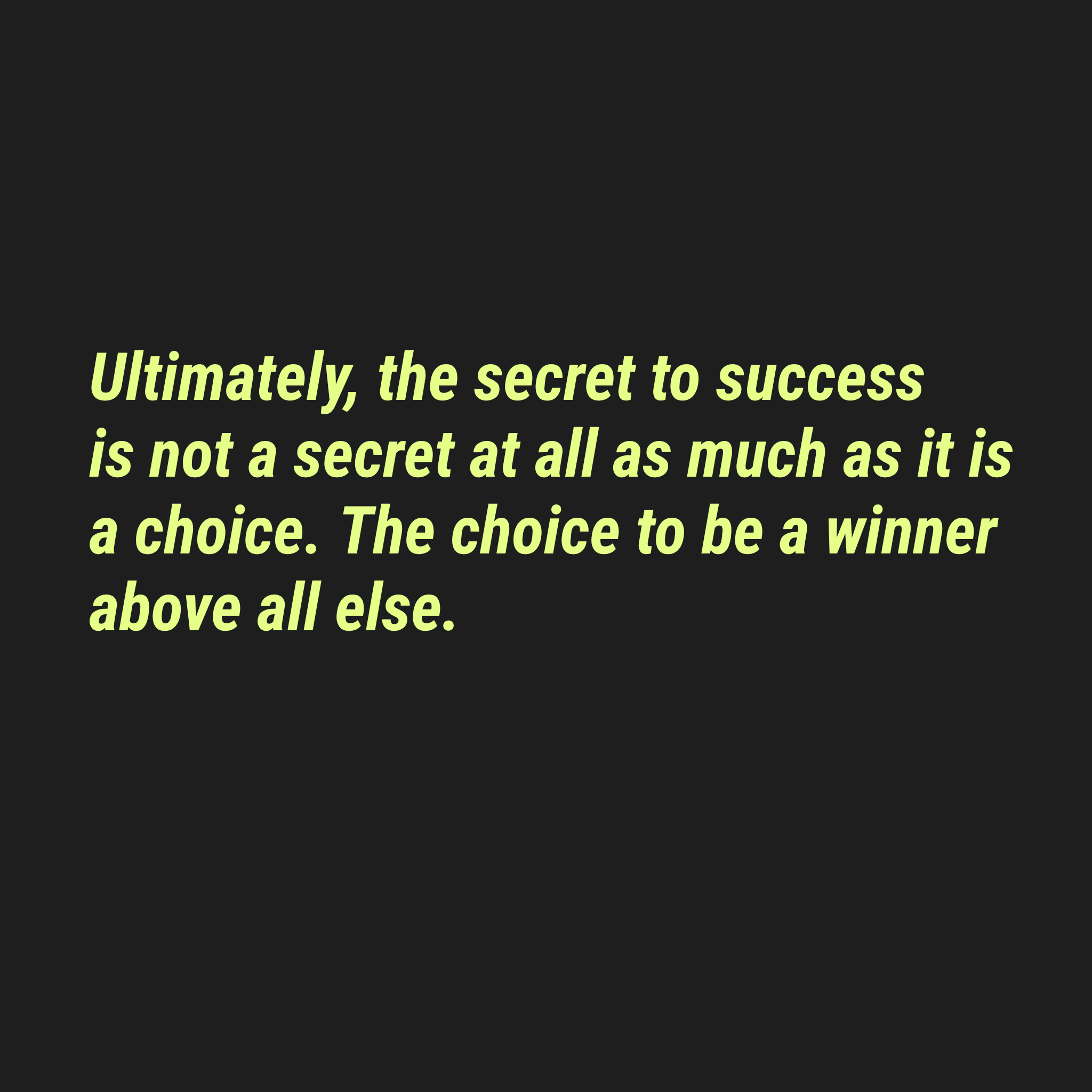 Ultimately, the secret to success is not a secret at all as much as it is a choice. The choice to be a winner above all else. https://inspirational.ly