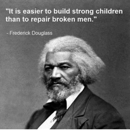 """It is easier to build strong children than to repair broken men."" – Frederick Douglas [500×522]"