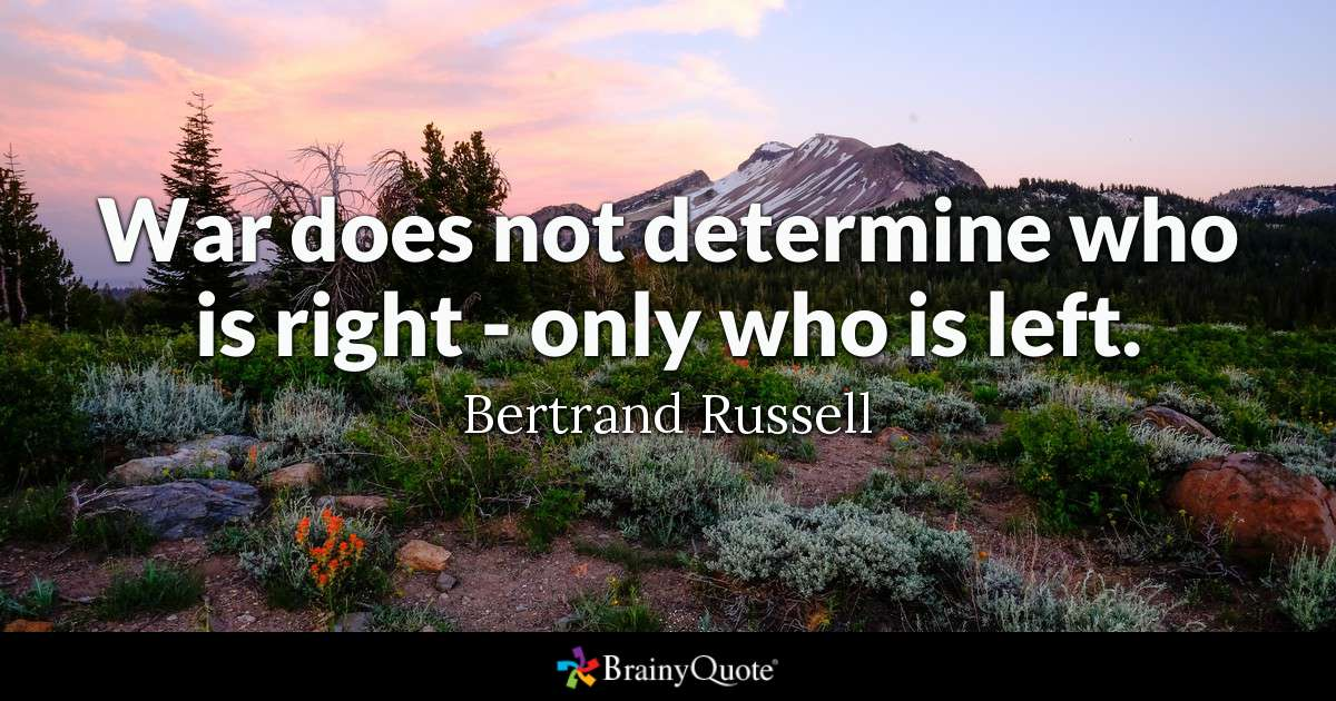 """War does not determine who is right – only who is left.""- Bertrand Russell [1200*630]"