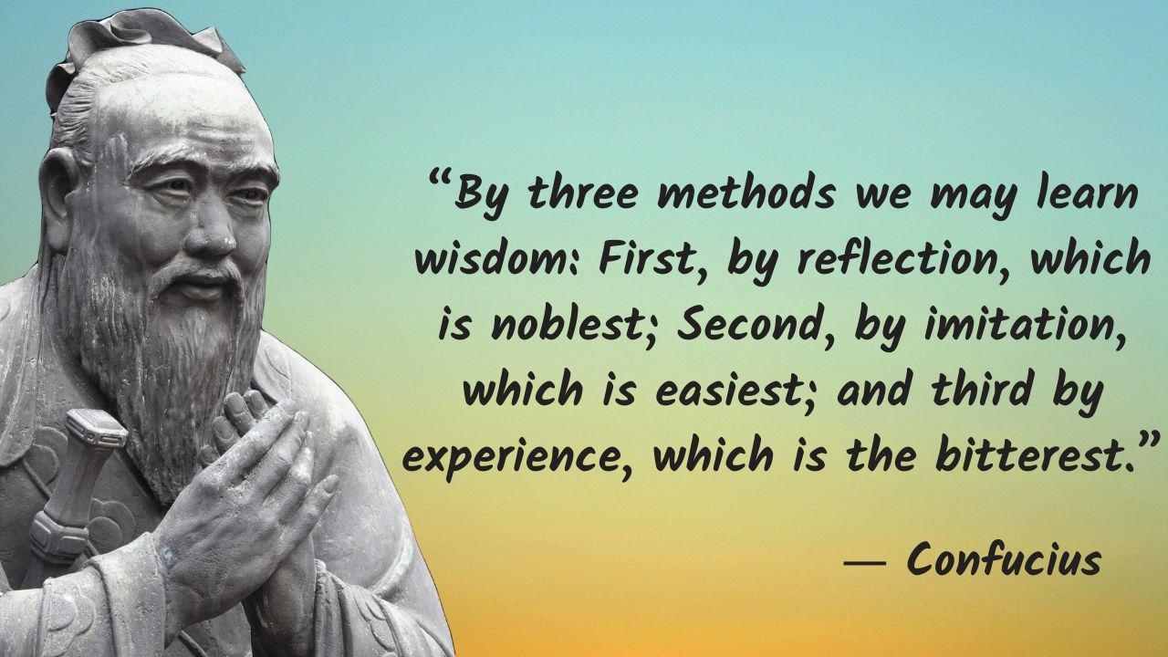 """By three methods we may learn wisdom: First, by reflection, which is noblest; Second, by imitation, which is easiest; and third by experience, which is the bitterest."" – Confucius – [1280×720]"