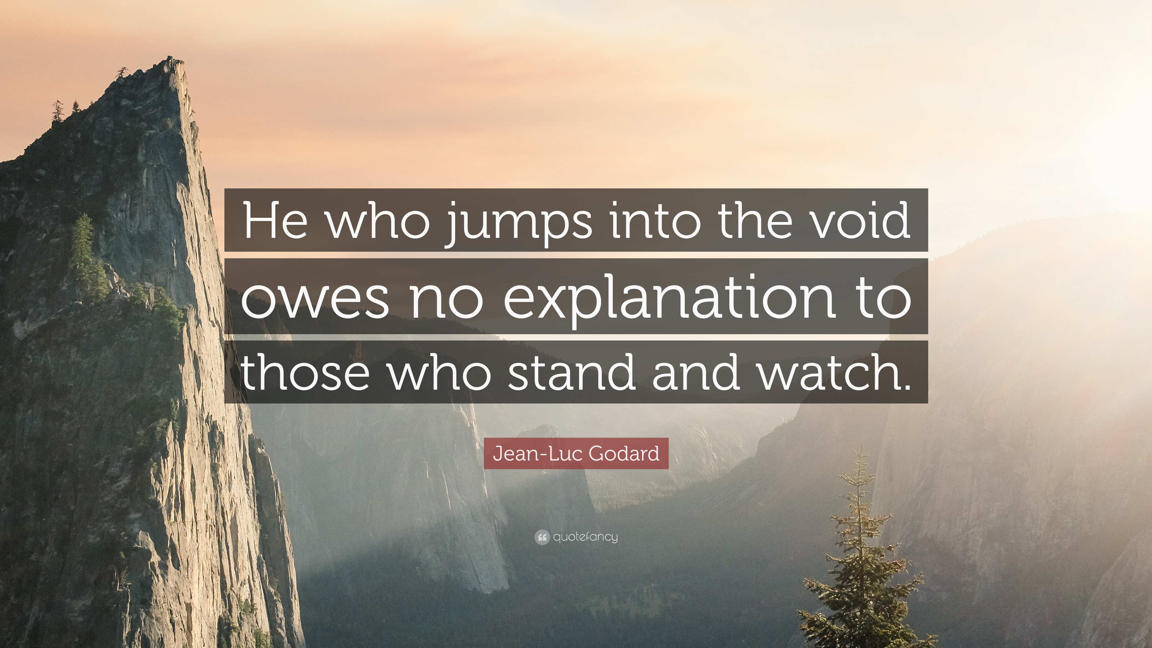 He who jumps into the void owes no explanation to those who stand and watch. -Jean-Luc Godard [3840*2160]