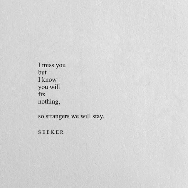 """I miss you but I know you will fix nothing, so strangers we will stay. Seeker [640×640]"