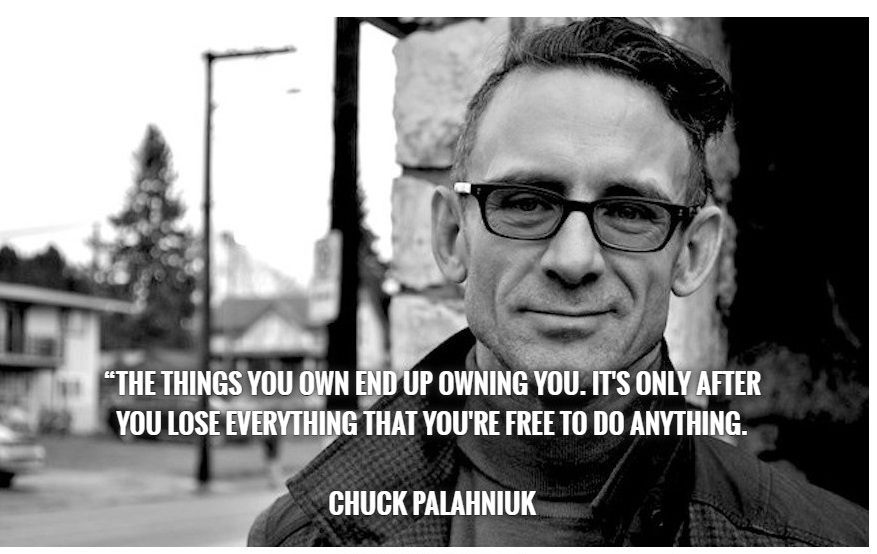 """The things you own end up owning you. It's only after you lose everything that you're free to do anything."" – Chuck Palahniuk [877*559]"