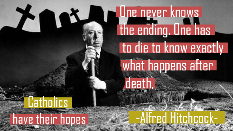 """One never knows the ending. One has to die to know exactly what happens after death, Catholics have their hopes."" – Alfred Hitchcock [720×422]"