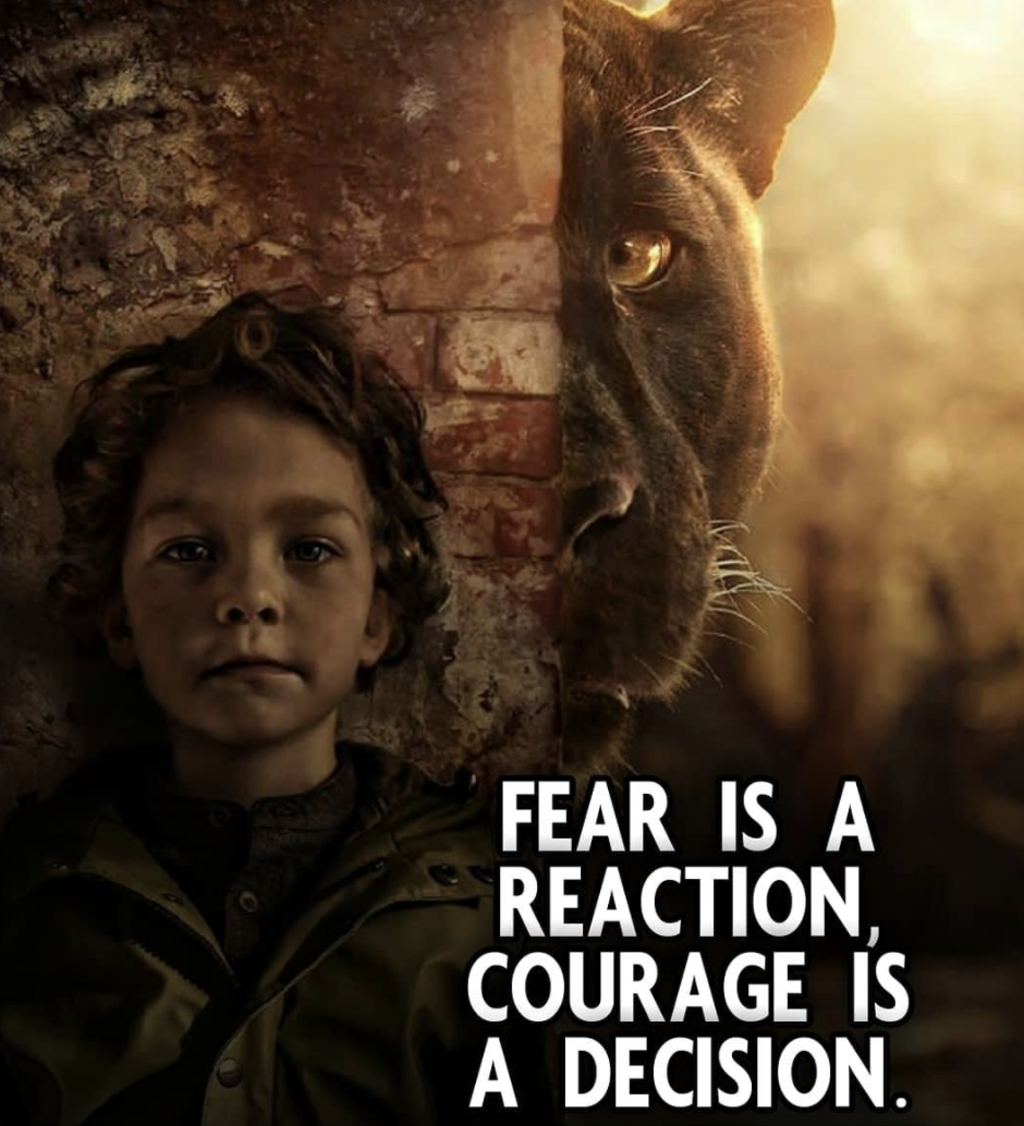 [Image] Fear is a reaction, Courage is a decision.