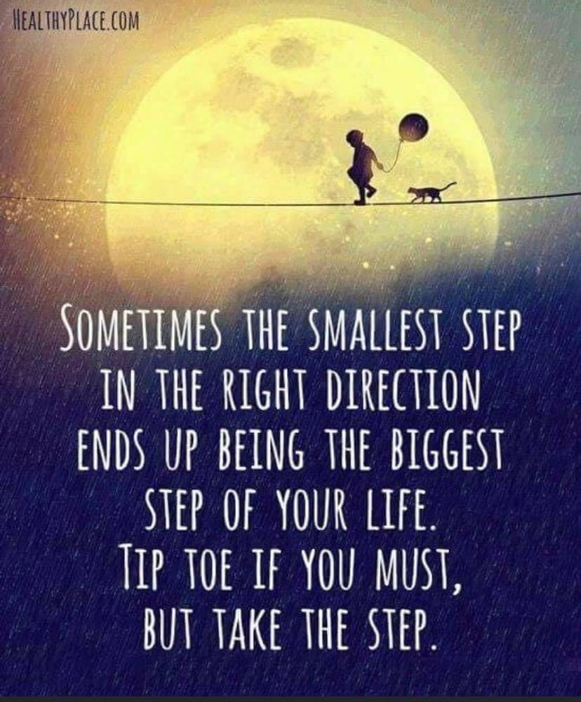 [Image]Sometimes the smallest step in the right direction ends up being the biggest step of your life. Tip toe if you must, but take the step.