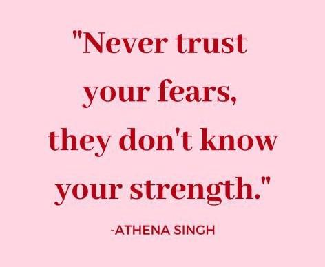 "[Image] ""Never trust your fears, they don't know your strength."" ~ Athena Singh"