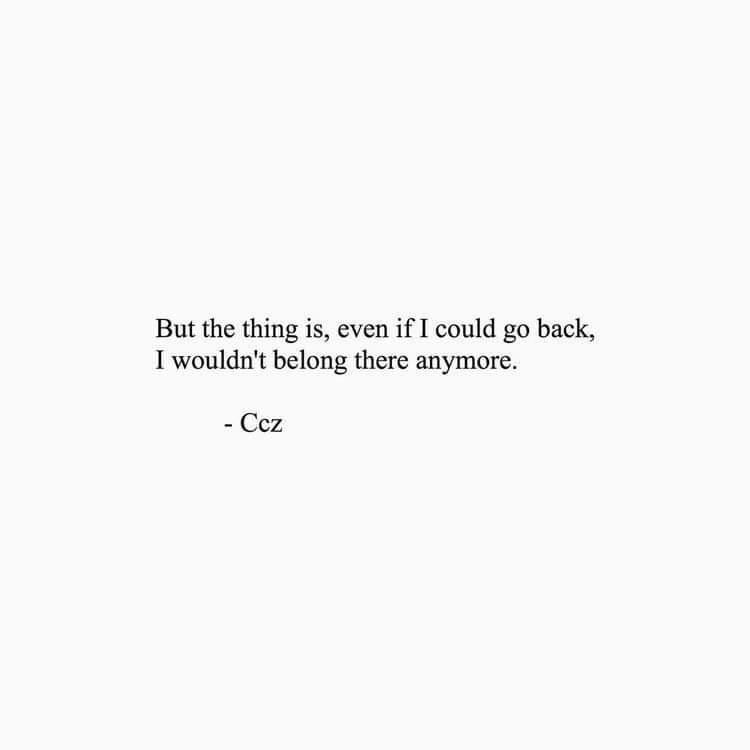 """But the thing is, even if I could go back, I wouldn't belong there anymore."" – Ccz [750×750]"