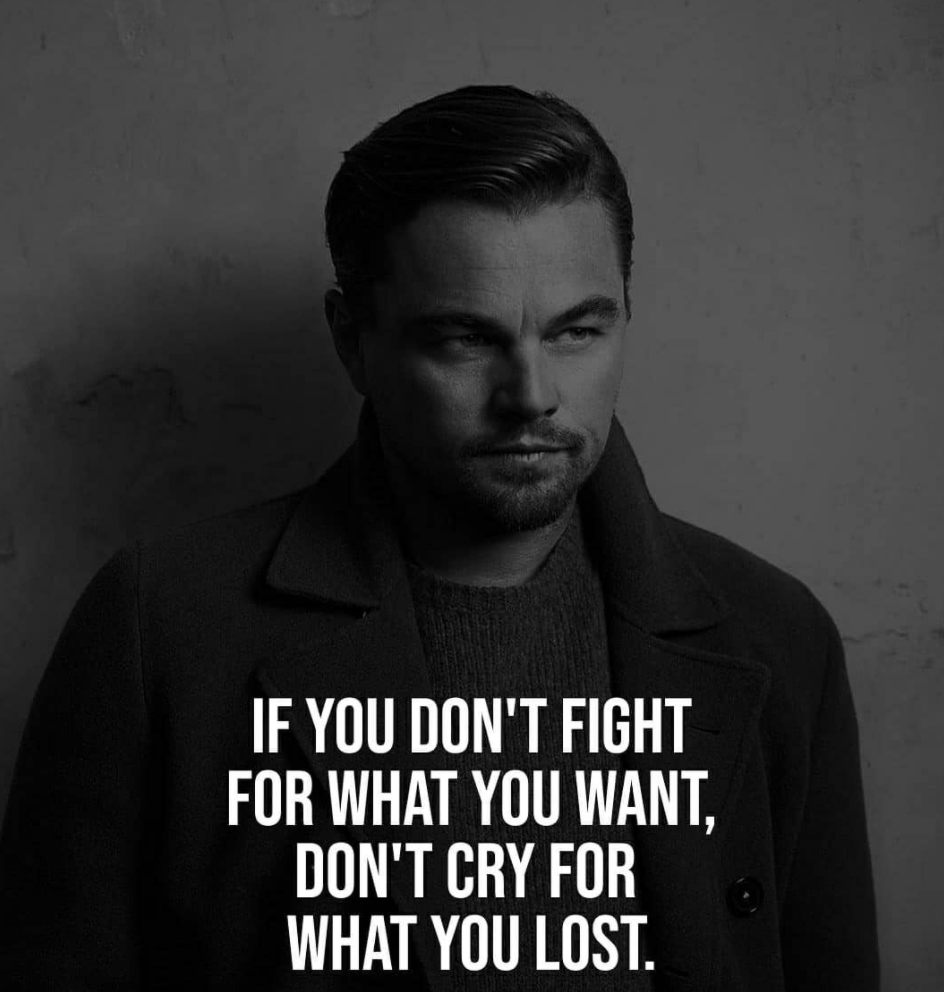 [Image] If you don't fight for what you want, don't cry for what you lost.