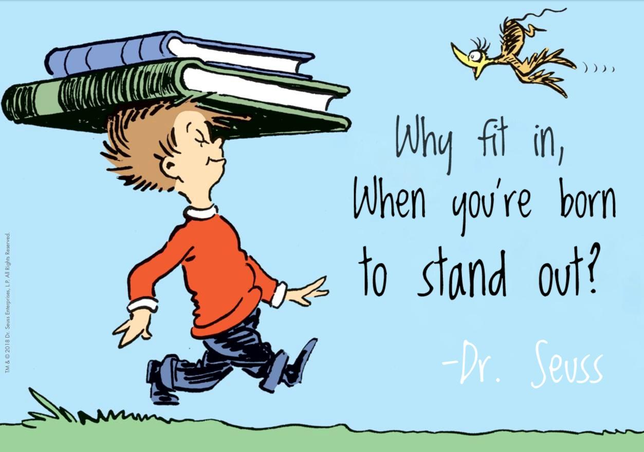 """Why fit in, when you're born to stand out?"" -Dr. Seuss [1253 × 880]"