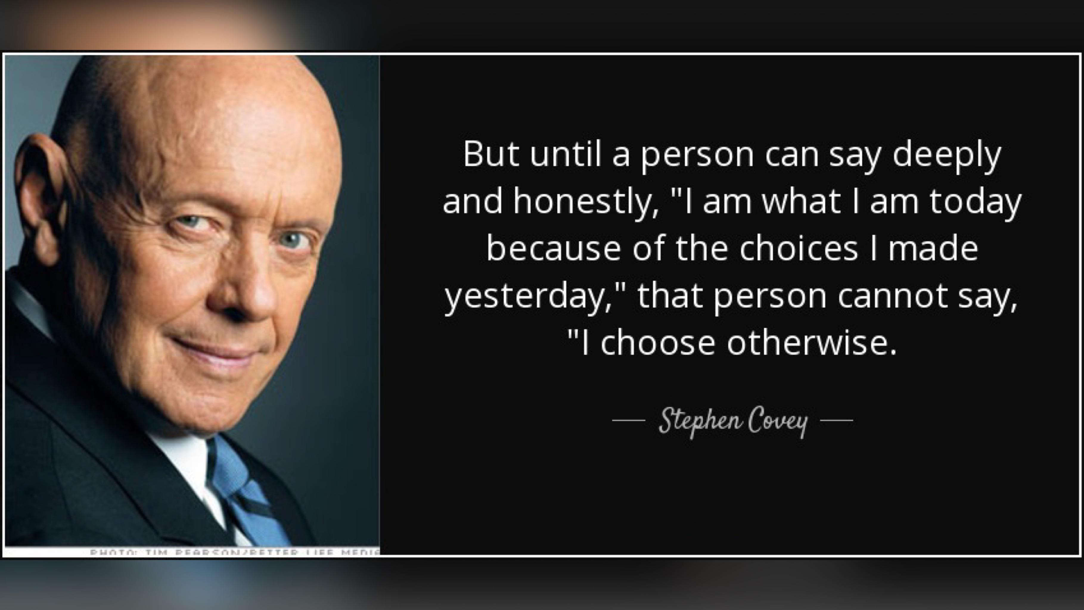 """But until a person can say deeply and honestly, """"I am what I am today because of the choices I made yesterday,"""" that person cannot say, """"I choose otherwise. _WCW€'I_ u ' V 2  ' ,3 a w . https://inspirational.ly"""