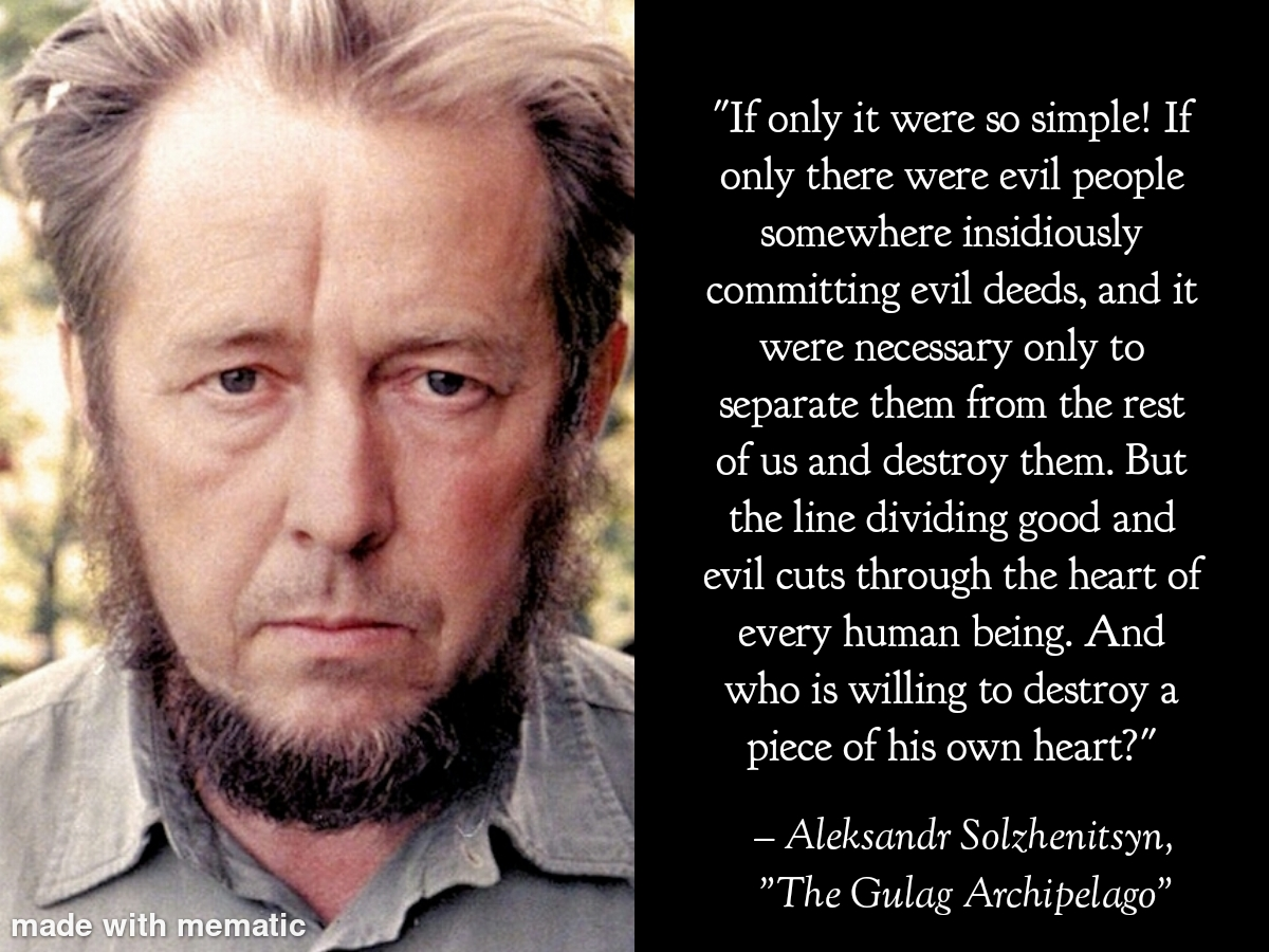 """…And who is willing to destroy a piece of his own heart?"" -Aleksandr Solzhenitsyn. [1200×700]"