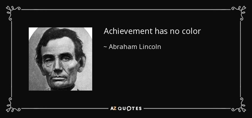 Achievement has no color -Abraham Lincoln [850 × 400]