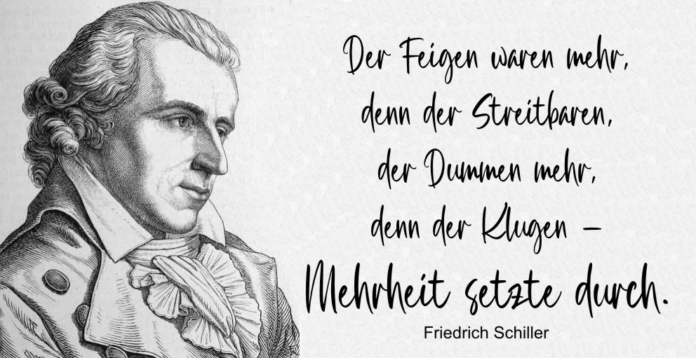 """The cowardly were more numerous than the battle-ready, the stupid more numerous than the smart ones. –The majority prevailed."" Friedrich Schiller ""Die Verschwörung des Fiesco zu Genua"" [992×511]"