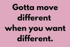 "[Image] ""Gotta move different when you want different."""