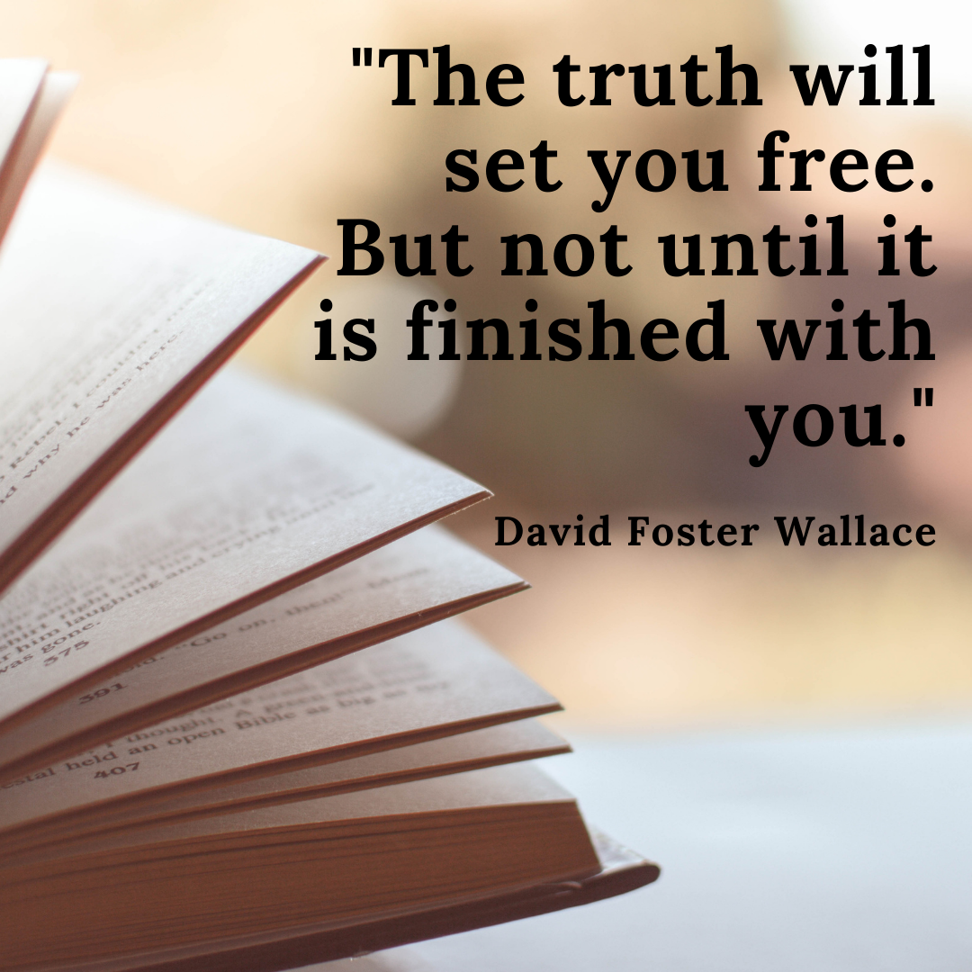 The truth will set you free. But not until it is finished with you. – David Foster Wallace [1080X1080] [OC]
