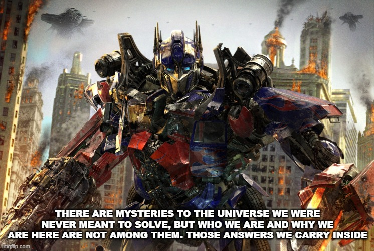 """There are mysteries to the universe we were never meant to solve, but who we are and why we are here are not among them. Those answers we carry inside"" – Transformers Age of extinction (Director: Michael Bay, Writer: Ehren Kruger, Voice: Peter Cullen) [746×500]"