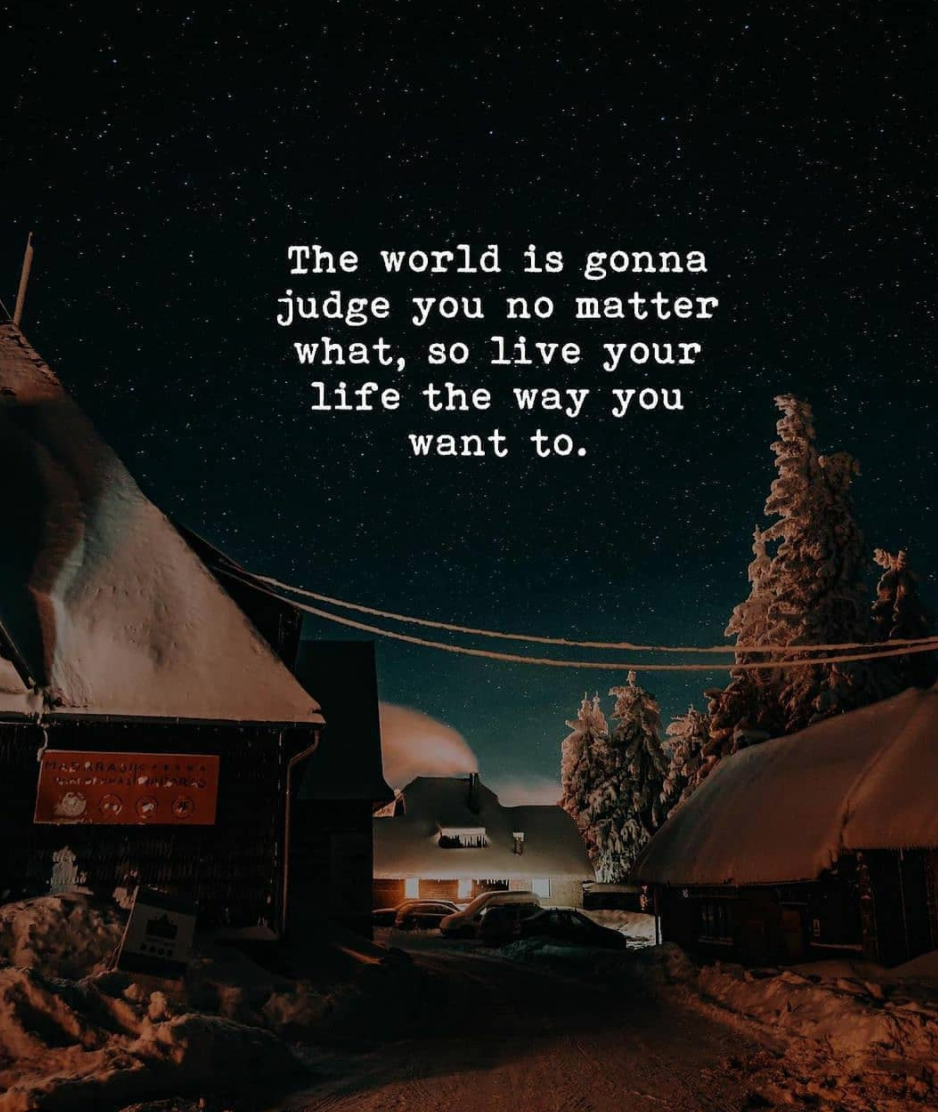 [Image] The world is gonna judge you no matter what, so live your life the way you want to.