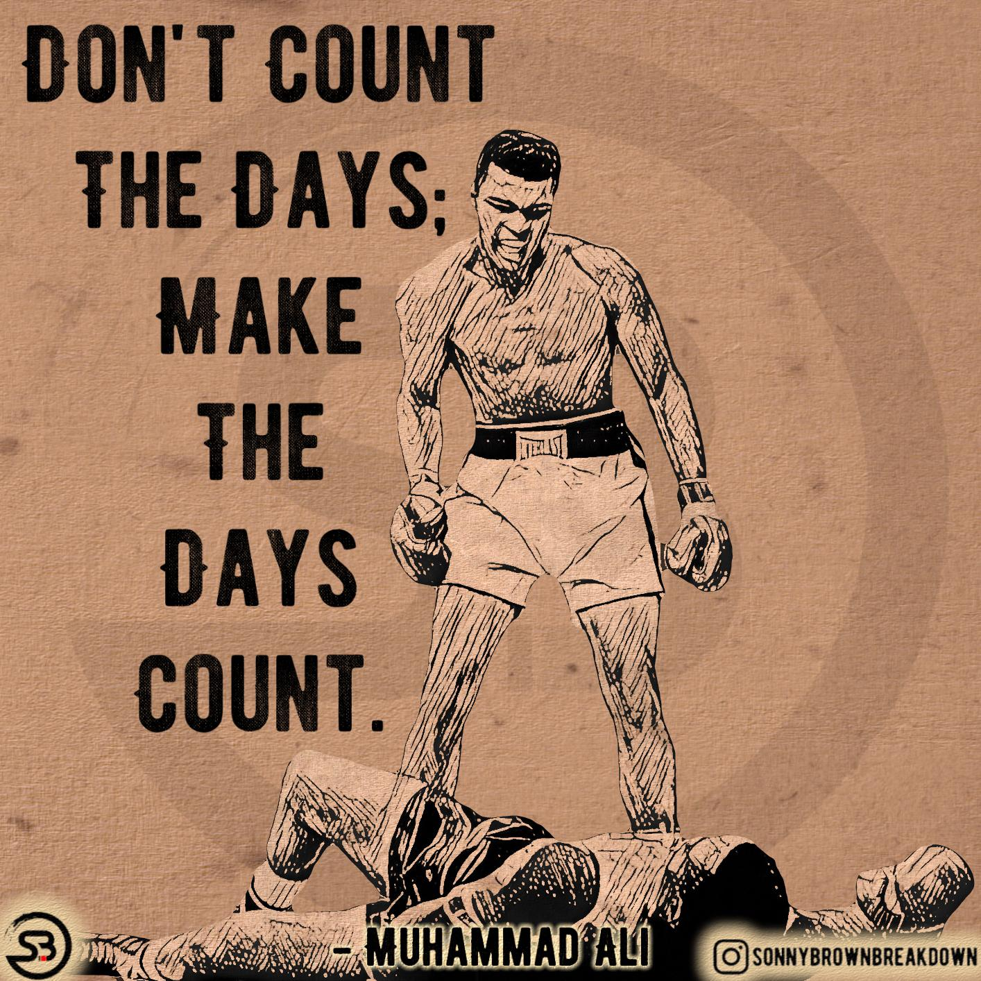[Image] Don't Count The Days; Make The Days Count.