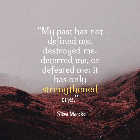 """My past has not defined me, destroyed me, deterred me, or defeated me; it has only strengthened me."" ~Steve Maraboli [1080×1080]"