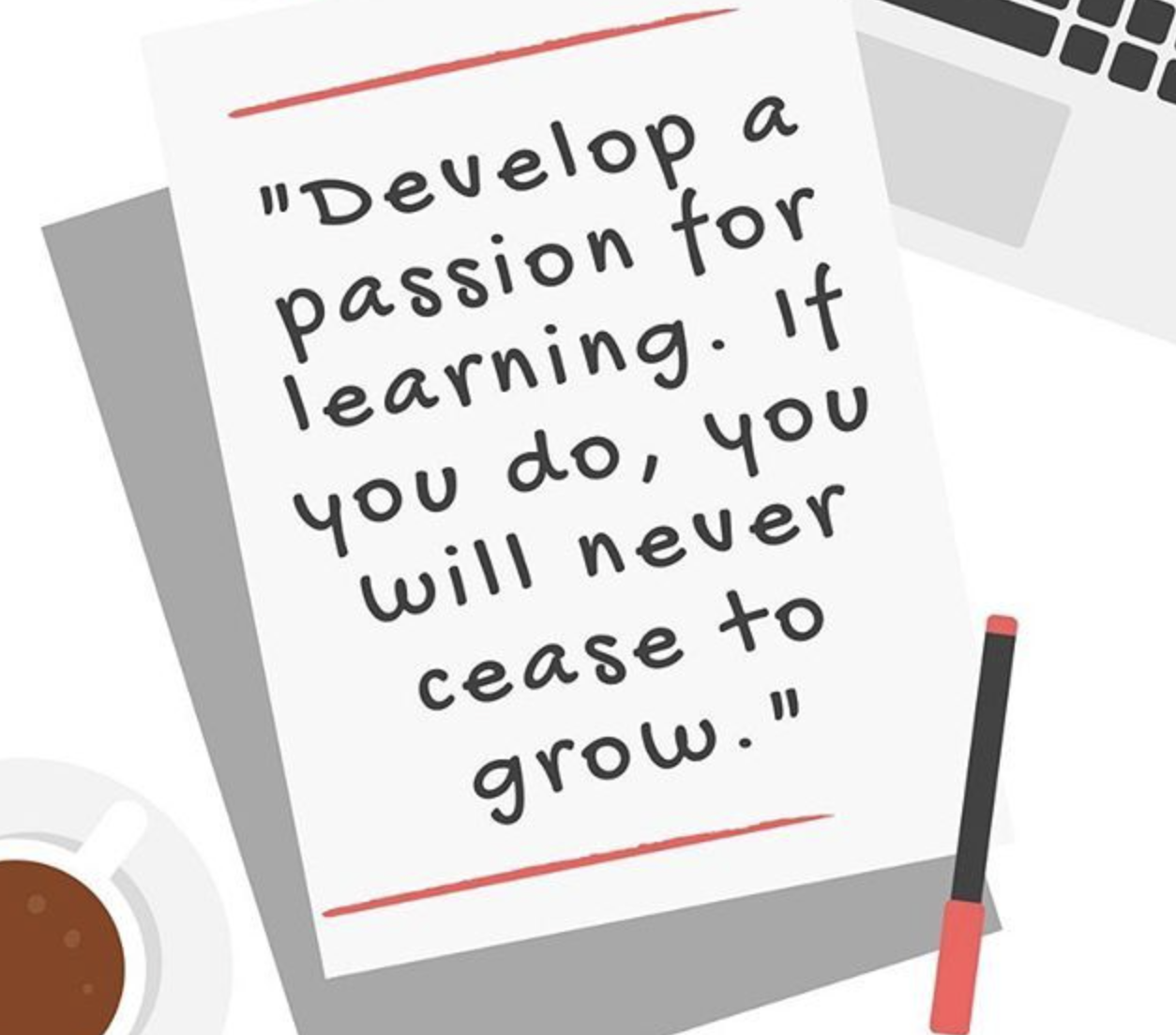 [Image] Develop a passion for learning. If you do you will never cease to grow.