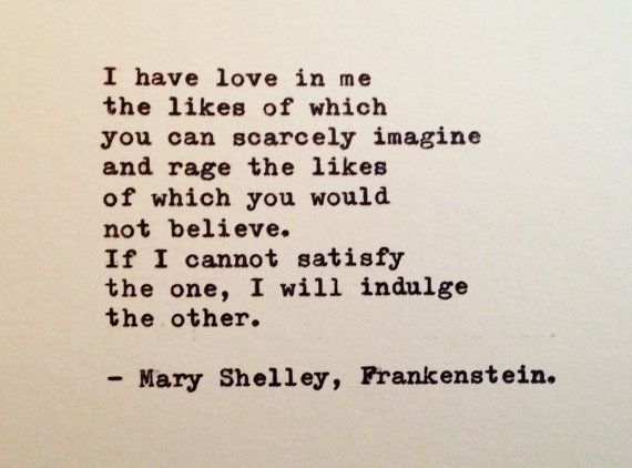 """I have love in me the likes of which you can scarcely imagine and rage the likes of which you would not believe. If I cannot satisfy the one, I will indulge the other."" – Mary Shelley, Frankenstein [570 × 422]"