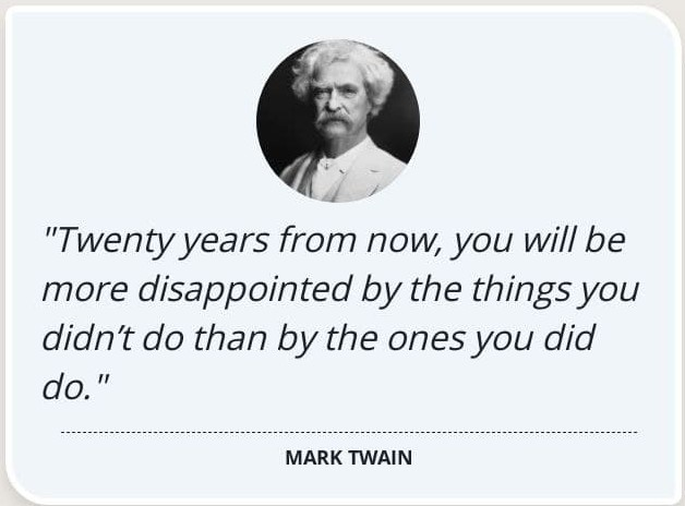 """""""Twenty years from now, you will be more disappointed by the things you didn't do than by the ones you did do. """" https://inspirational.ly"""