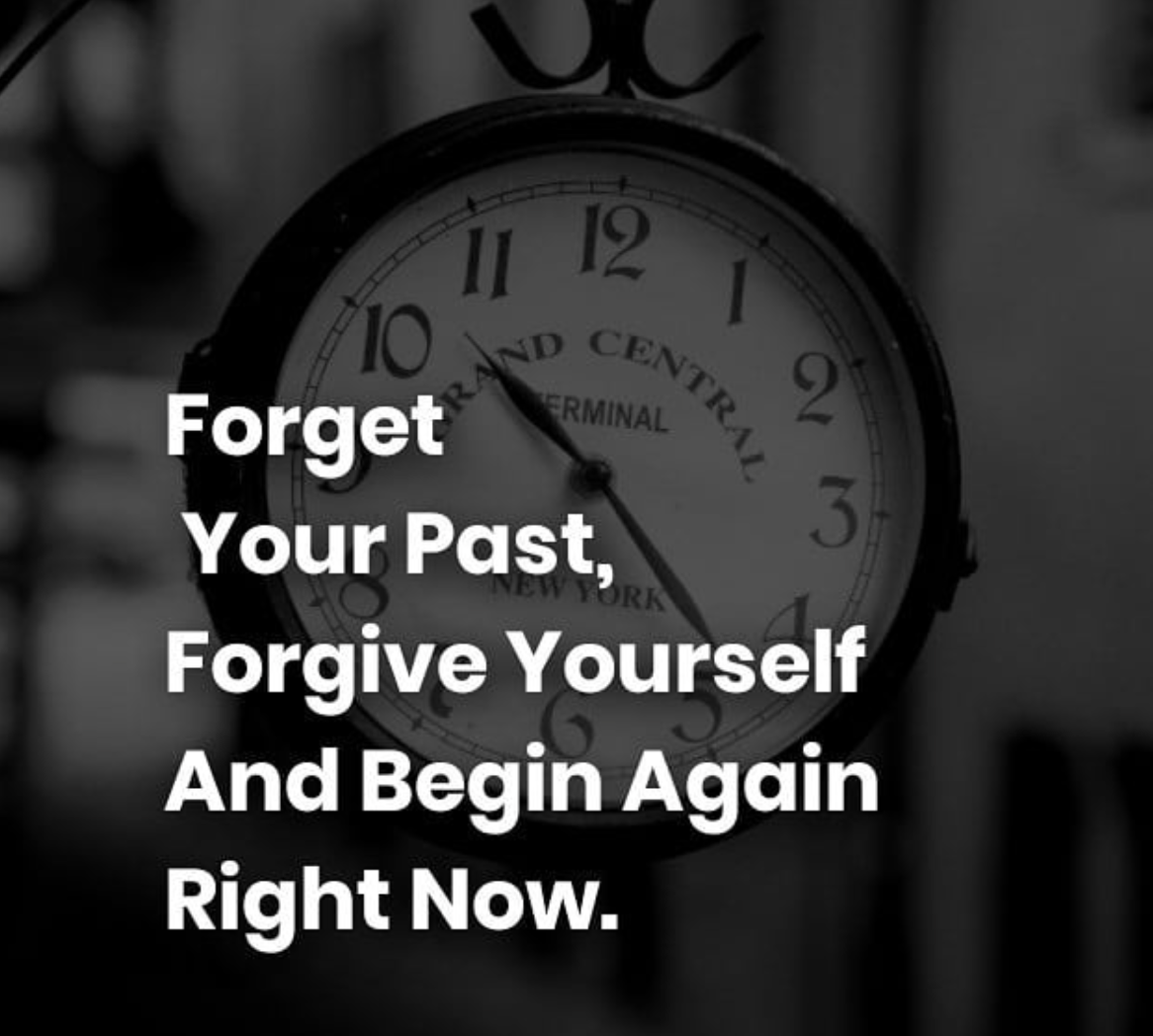 [Image] Forget your past, forgive yourself, and begin again right now.