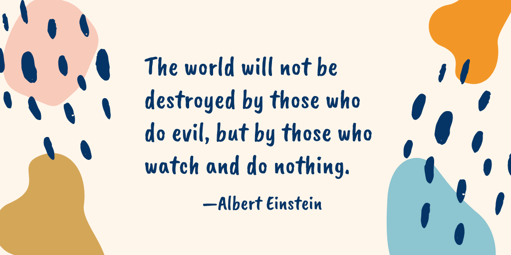 """The world will not be destroyed by those who do evil, but by those who watch and do nothing."" -Albert Einstein [1024 x 512]"