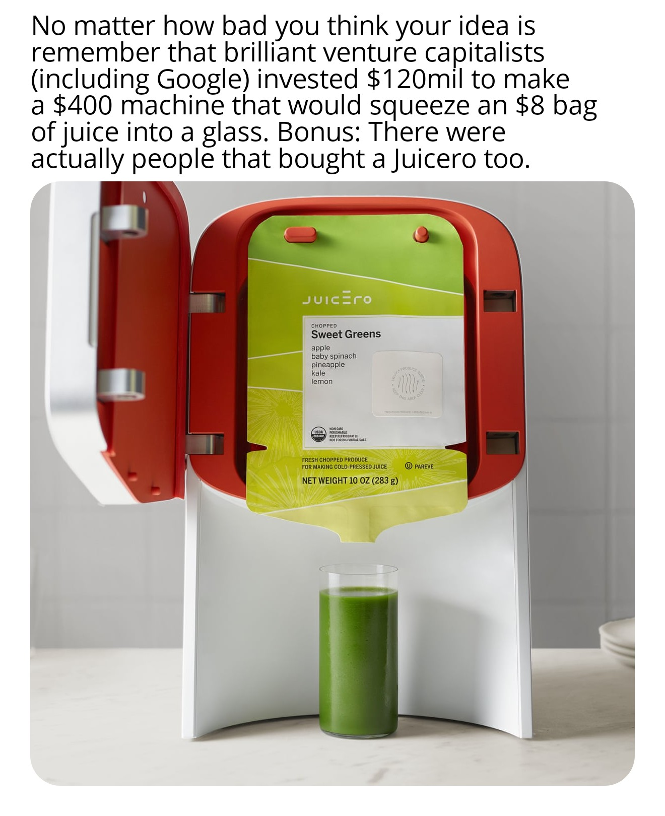 [Image] I don't know what your idea is, but it's better than a Juicero