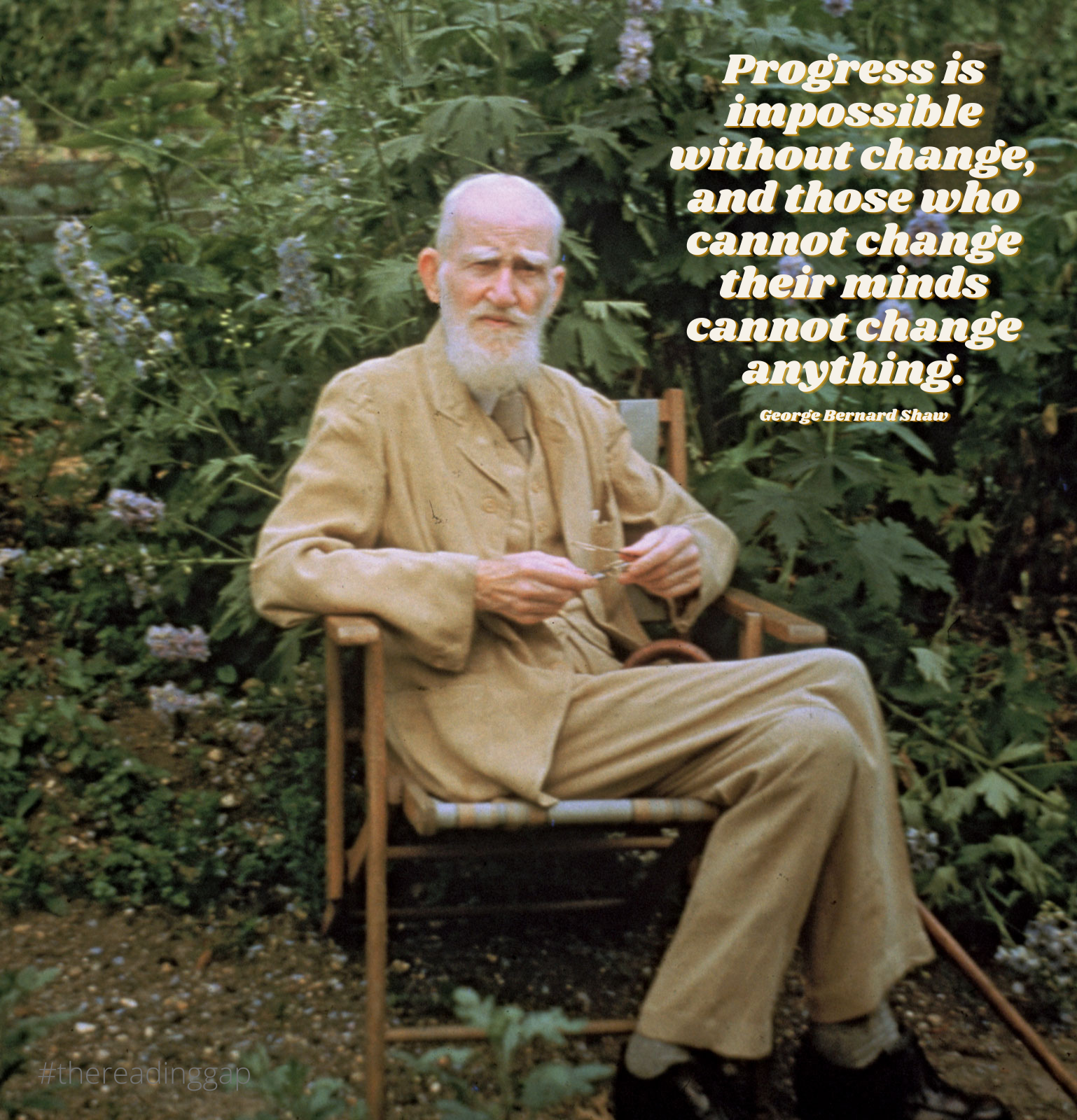 """Progress is impossible without change, and those who cannot change their minds cannot change anything."" – George Bernard Shaw [1538×1600]"