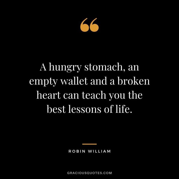 [Image]A hungry stomach, an empty wallet and a broken heart can teach you the best lessons of life