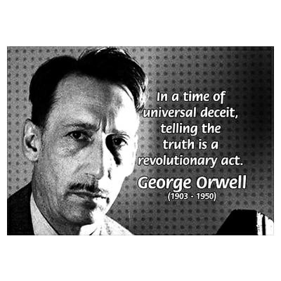 """In a time of universal deceit; telling the truth is a revolutionary act.""- George Orwell [400×400]"