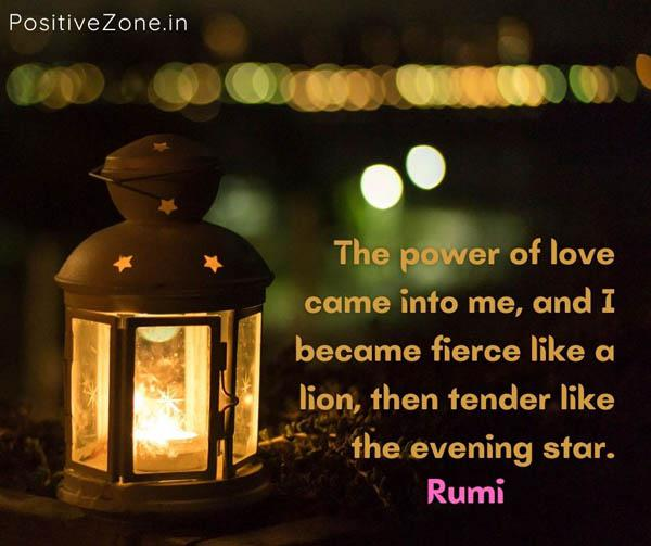 "The power of love came into me, and I became fierce like a lion, then tender like the evening star."" ~ Rumi. [600×503]"