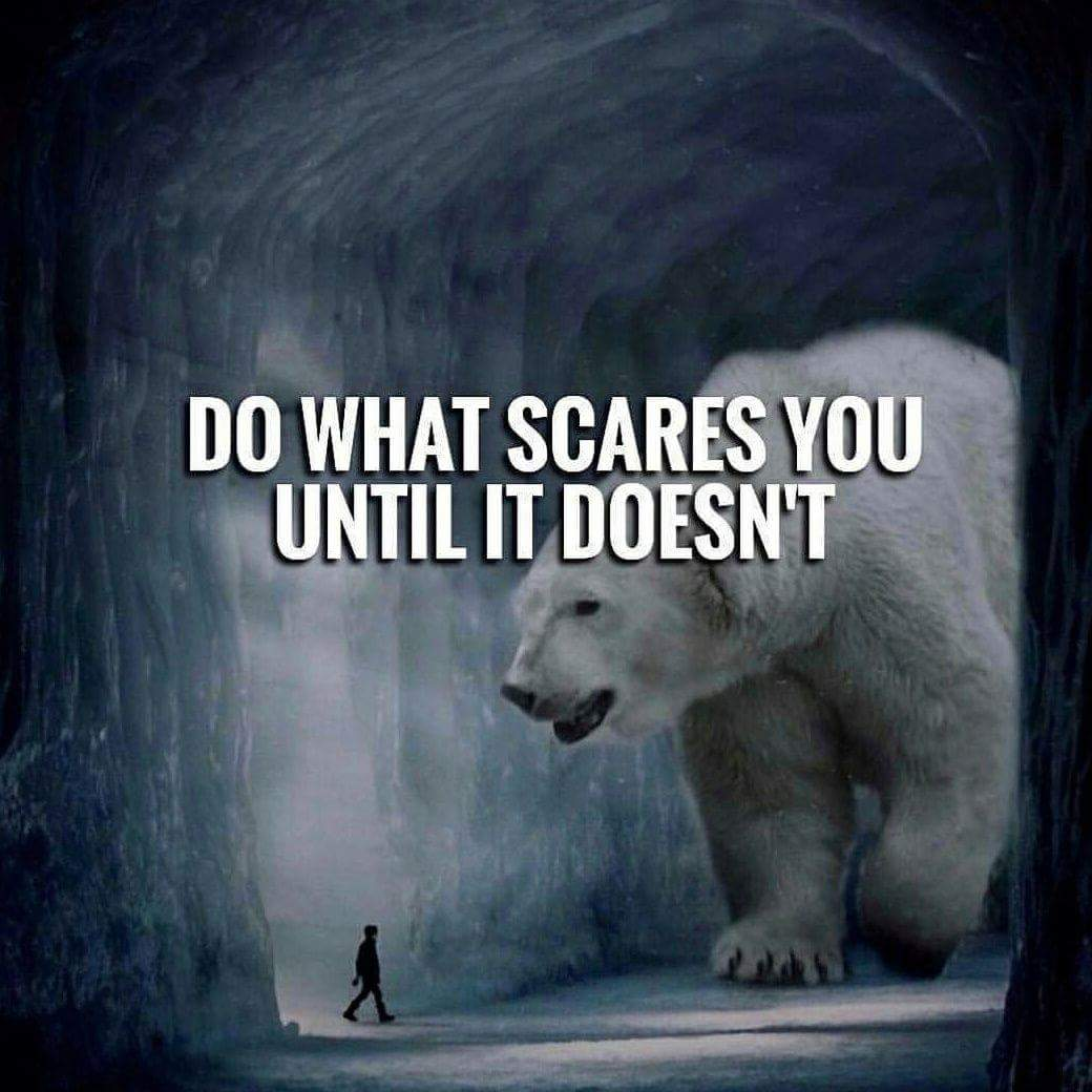 [Image] Do what scares you until it doesn't.