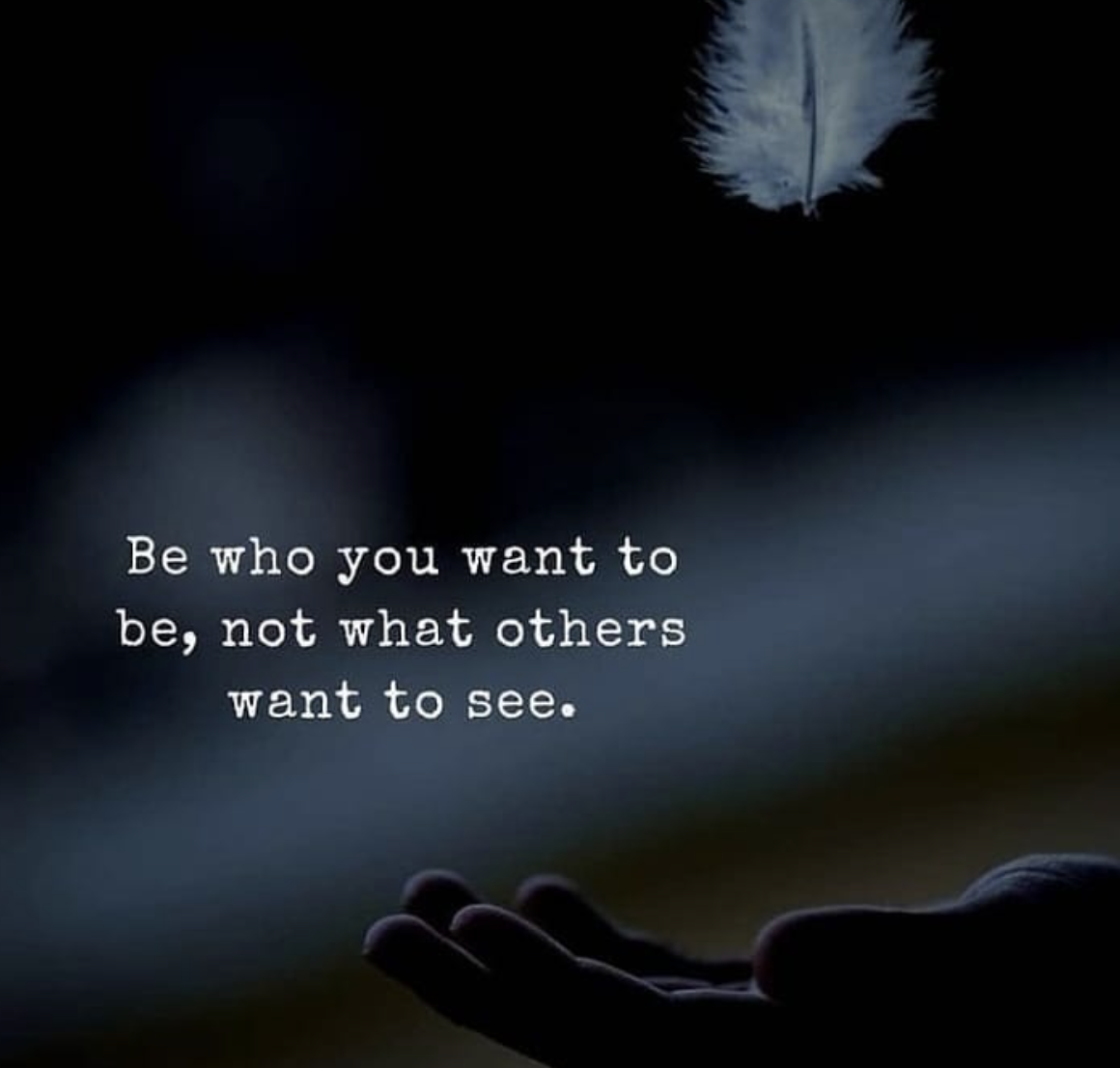 [Image] Be who you want to be, not what others want to see.