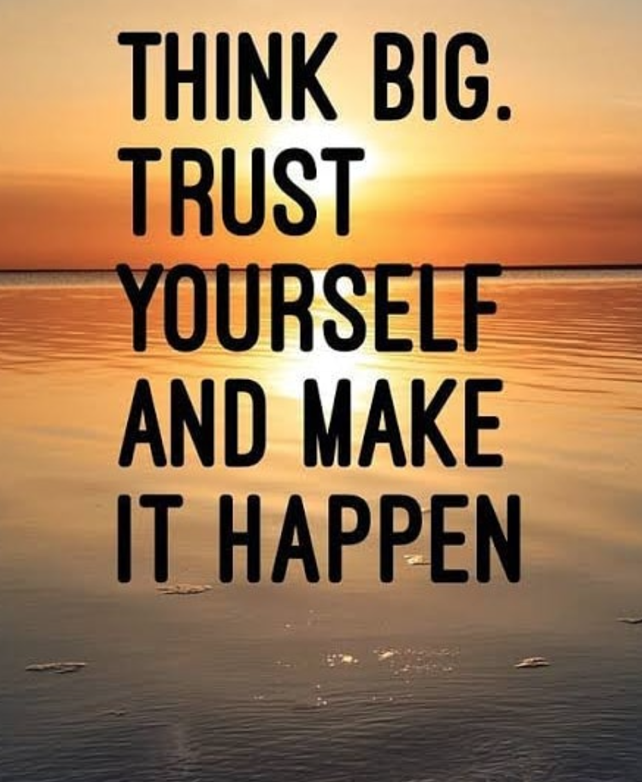 [Image] Think big. Trust yourself, and Make it happen.