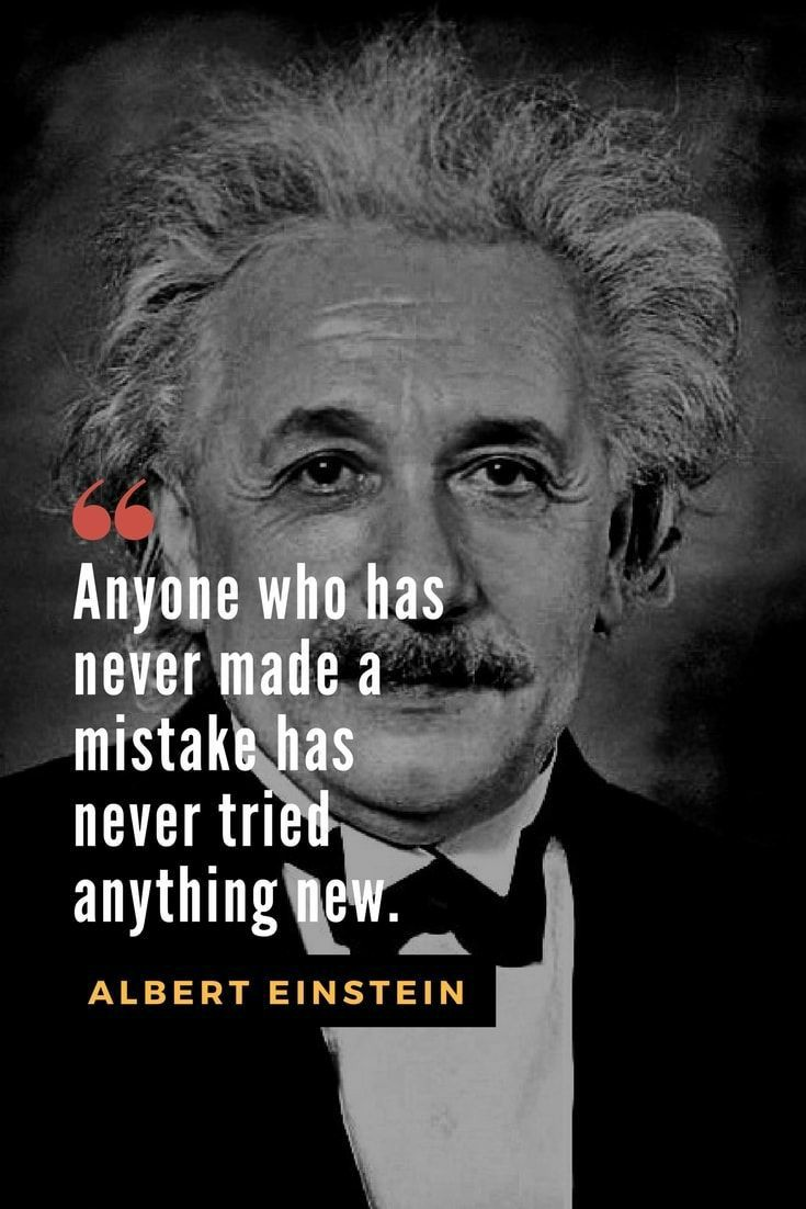 """"""" Anyone who has never made a mistake has never tried anything new. """" – Albert Einstein [735*1102]"""