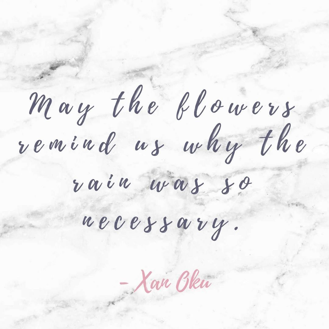 "[Image] ""May the flowers remind us why the rain was so necessary."" ~ Xan Oku"