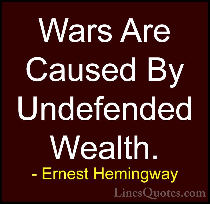 """Wars are caused by undefended wealth."" – Ernest Hemingway [640×640]"