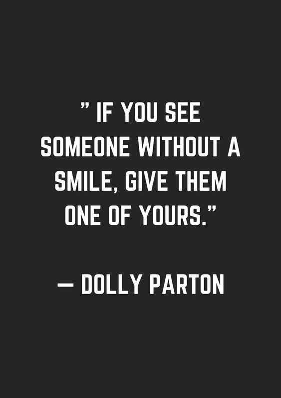 """If you see someone without a smile, give them one of yours."" – Dolly Parton [1050×850]"