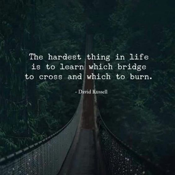 """The hardest thing in life is to learn which bridge to and which to burn"". – David Russell {750×652}"
