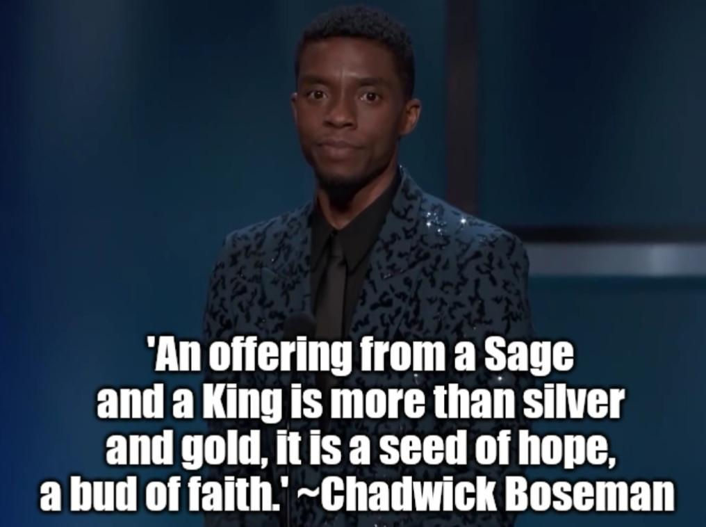 'An offering from a Sage and a King is more than silver and gold, it is a seed of hope, a bud of faith.' – Chadwick Boseman [1016×758]